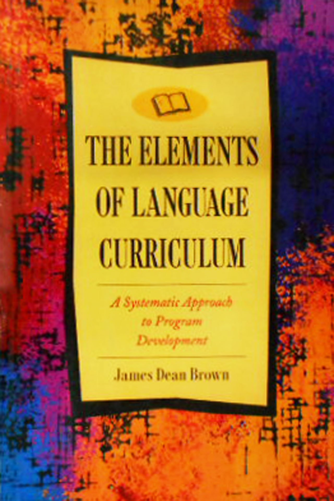 Elements of Language Curriculum: A Systematic Approach to Program ...