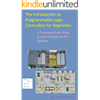 The Introduction to Programmable Logic Controllers for Beginners: A Transition from Relay Control Systems to PLC systems