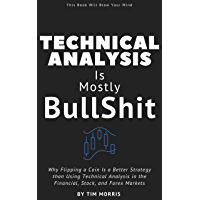 Technical Analysis: Is Mostly Bullshit - Why Flipping a Coin is a Better Strategy than Using Technical Analysis in the…
