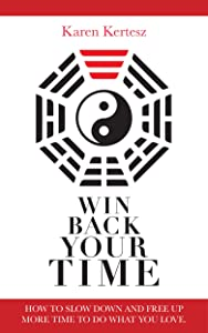 Win Back Your Time: How To Slow Down And Free Up More Time To Do What You Love.