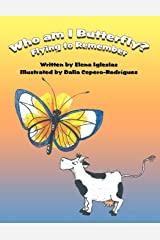 Who Am I Butterfly?: Flying to Remember Paperback