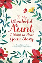 To My Wonderful Aunt, I Want to Hear Your Story: A Guided Journal to Share Her Life & Her Love Hardcover