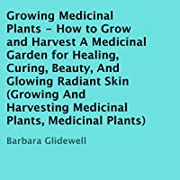 Growing Medicinal Plants: How to Grow and Harvest a Medicinal Garden for Healing, Curing, Beauty, and Glowing Radiant…