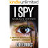 I SPY - MARK KANE MYSTERIES - BOOK SIX: A Private Investigator CLEAN MYSTERY & SUSPENSE SERIES with more Twists and Turns than a Roller Coaster