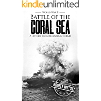 Battle of the Coral Sea - World War II: A History from Beginning to End (World War 2 Battles Book 10)