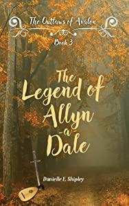 The Legend of Allyn-a-Dale (The Outlaws of Avalon Book 3)