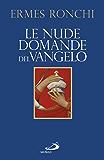 Le nude domande del Vangelo. Meditazioni proposte a Papa Francesco e alla Curia romana