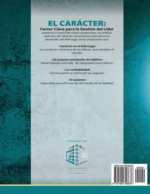 EL CARÁCTER: Factor Clave para la Gestión del Líder (Liderazgo para la Acción nº 1) (Spanish Edition)