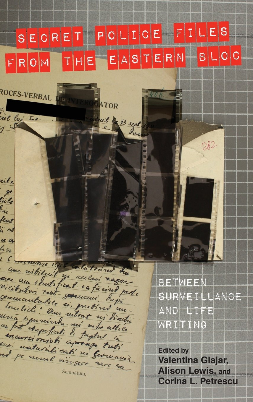 Secret Police Files from the Eastern Bloc: Between Surveillance and Life Writing (Studies in German Literature, Linguistics, and Culture) ebook