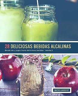 28 Deliciosas Bebidas Alcalinas - banda 2: Desde tés y jugos hasta deliciosos batidos (