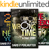 Wrong Place Wrong Time, Five Weeks and 24 Hours In New York.: Three Gripping True Stories From David P Perlmutter In This Box Set!