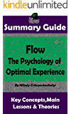 SUMMARY: Flow: The Psychology of Optimal Experience: The MW Summary Guide (Self Help, Personal Development, Summaries)