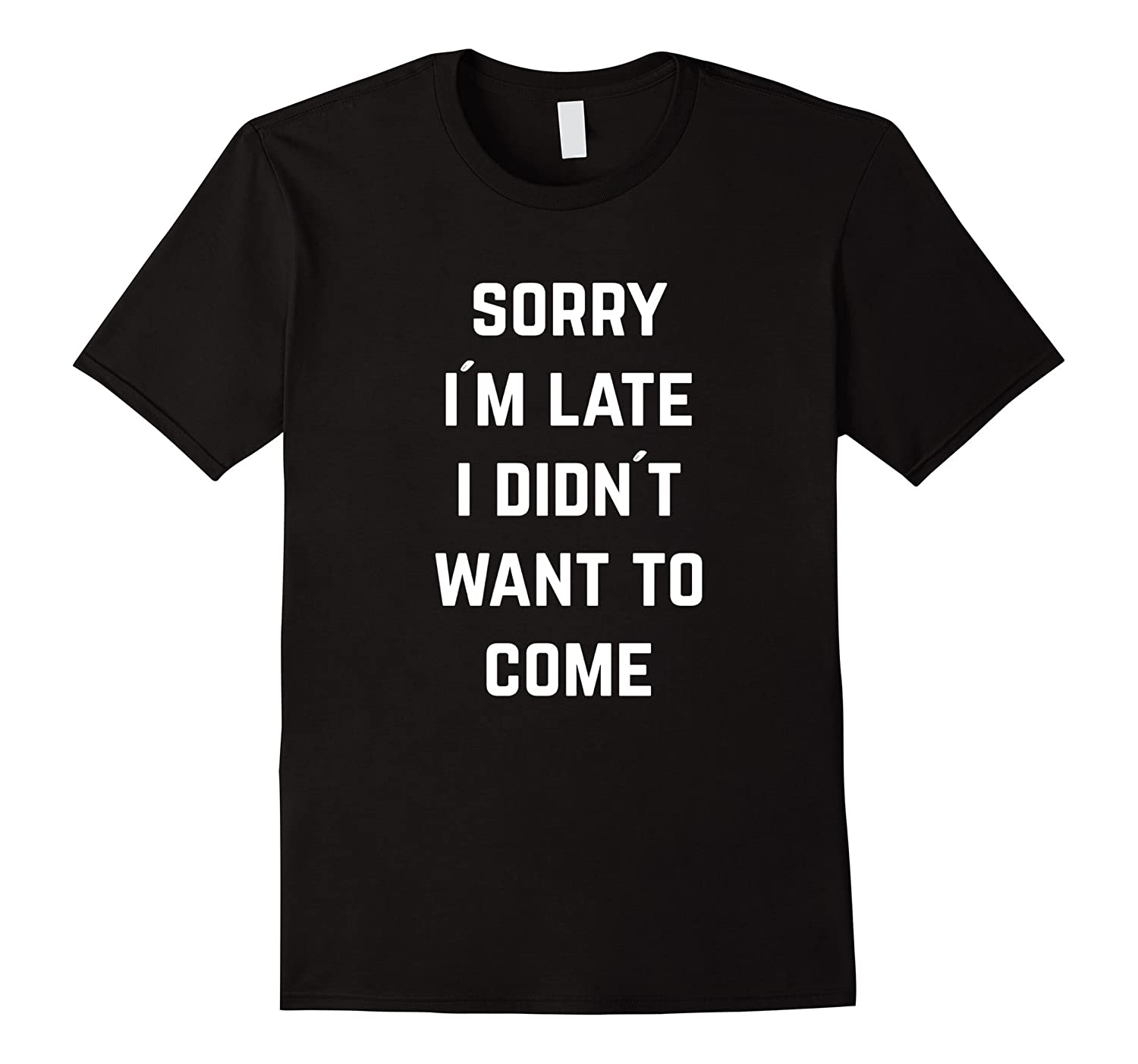 Sorry Im late I didnt want to come T-shirt-TD