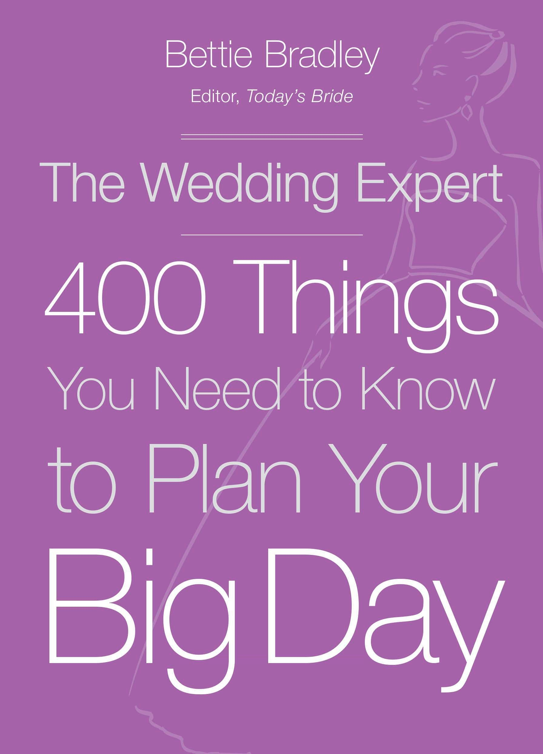 The Wedding Expert: 400 Things You Need to Know to Plan Your Big Day