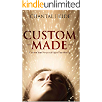 Custom Made: Uncover Your Purpose & Light That Shit Up