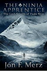 The Ninja Apprentice: The Lost Scrolls of Fudo Shin: Book 1 in The Ninja Apprentice Series Kindle Edition