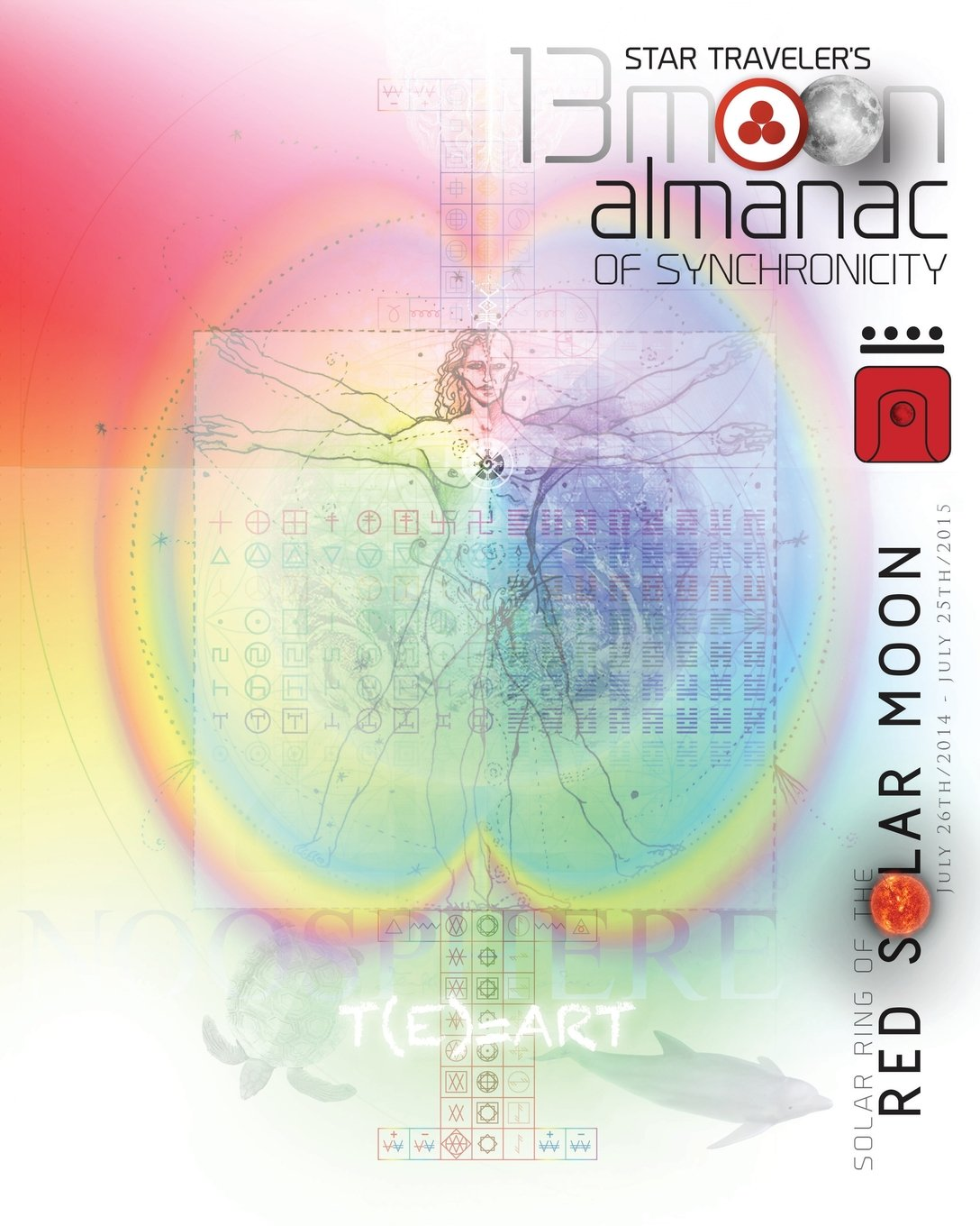Download Star Traveler's 13 Moon Almanac of Synchronicity: Solar Ring of the Red Solar Moon (July 26th/2014 - July 25th/2015) pdf epub