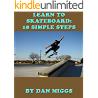 Learn To Skateboard: 18 Simple Steps (English Edition)