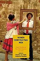 Women Constructing Men: Female Novelists And