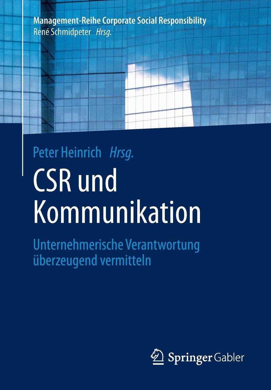 CSR und Kommunikation: Unternehmerische Verantwortung überzeugend vermitteln (Management-Reihe Corporate Social Responsibility)
