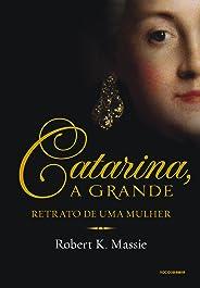 Catarina, a grande: Retrato de uma mulher (Os Romanov)