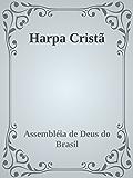 Harpa Cristã Oficial - Assembléia de Deus: Hinário oficial das Assembleias de Deus no Brasil, foi lançada em 1922. Com 640 hinos. (Série Inicial)