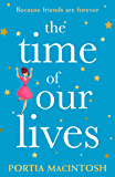 The Time of Our Lives: A laugh out loud romantic comedy perfect for summer!