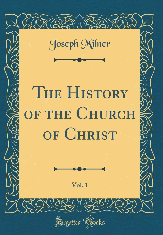 Read Online The History of the Church of Christ, Vol. 1 (Classic Reprint) pdf epub
