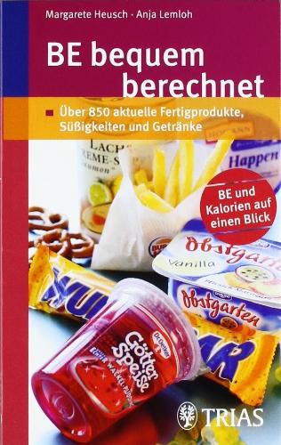 BE bequem berechnet: Über 850 Fertigprodukte, Süßigkeiten und Getränke Broschiert – 24. Oktober 2007 Margarete Heusch Anja Lemloh TRIAS 3830434227