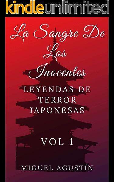 La sangre de los inocentes: Leyendas de terror japonesas (Leyendas japonesas nº 1) eBook: Agustin, Miguel: Amazon.es: Tienda Kindle