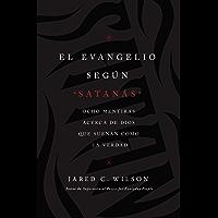 El Evangelio según Satanás (The Gospel According to Satan, Spanish Edition): Ocho mentiras acerca de Dios que suenan como la verdad