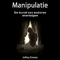 Manipulatie: De kunst van anderen overtuigen