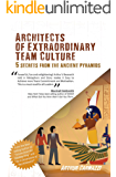 Architects of Extraordinary Team Culture: 5 Secrets from The Ancient Pyramids