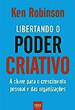 Libertando o Poder Criativo: A chave para o crescimento pessoal e das organizações
