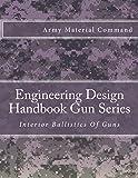 Engineering Design Handbook Gun Series: Interior Ballistics Of Guns