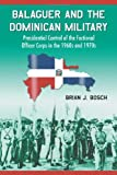 Balaguer and the Dominican Military, Brian J. Bosch, 0786430729
