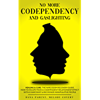 No More Codependency And Gaslighting: Healing & Cure: The Narcissism Recovery Guide. How To Escape From A Codependent…