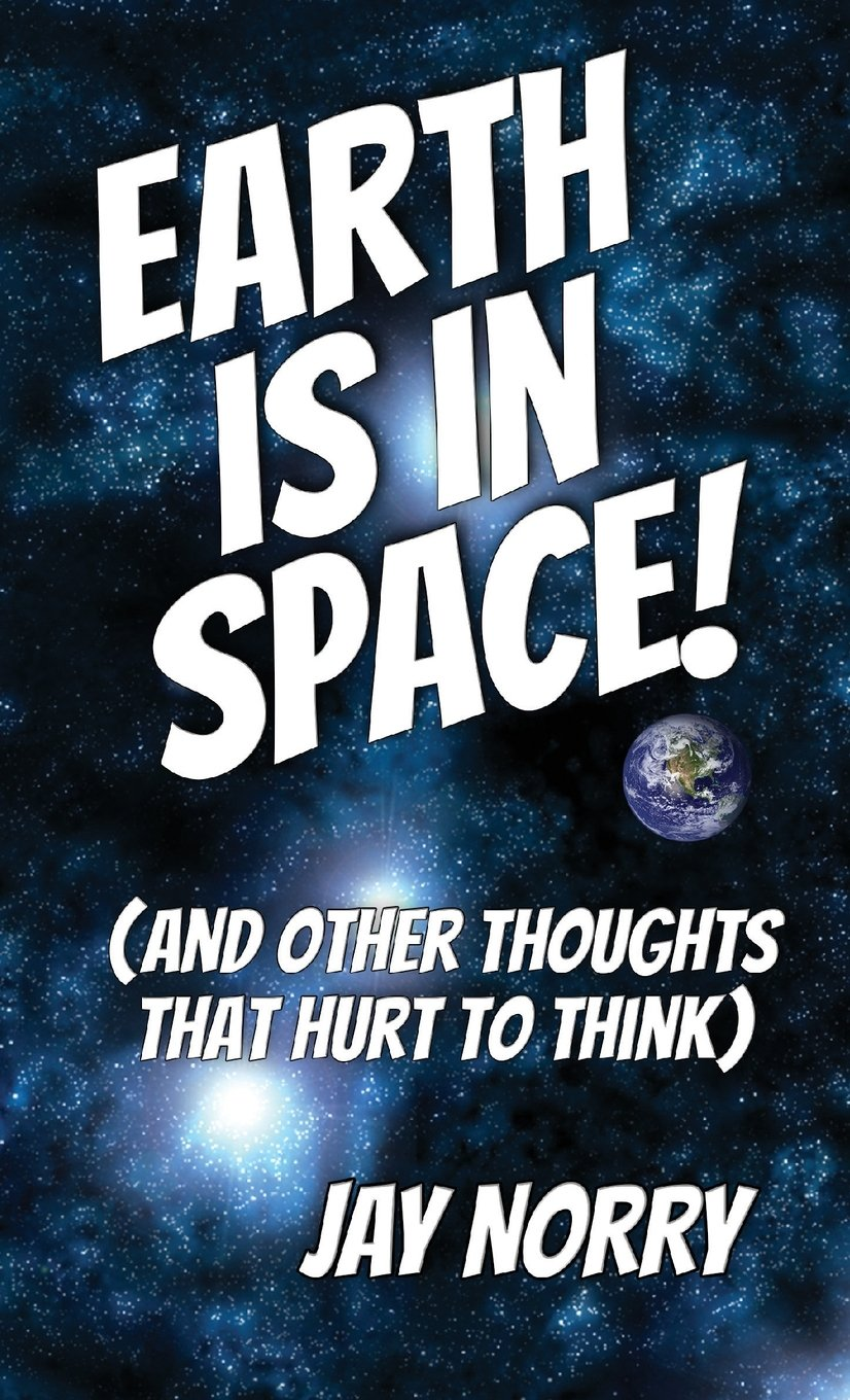 Read Online Earth is in Space!: (and other thoughts that hurt to think) (Volume 1) pdf