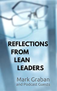 Reflections from Lean Leaders: Transcripts from Podcast Interviews with Authors and Thought Leaders