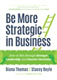 Be More Strategic in Business: How to Win Through Stronger Leadership and Smarter Decisions (Strategic Leadership, Women in Business, Strategic Vision)