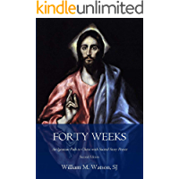 Forty Weeks: An Ignatian Path to Christ with Sacred Story Prayer (Classical Art Second Edition)