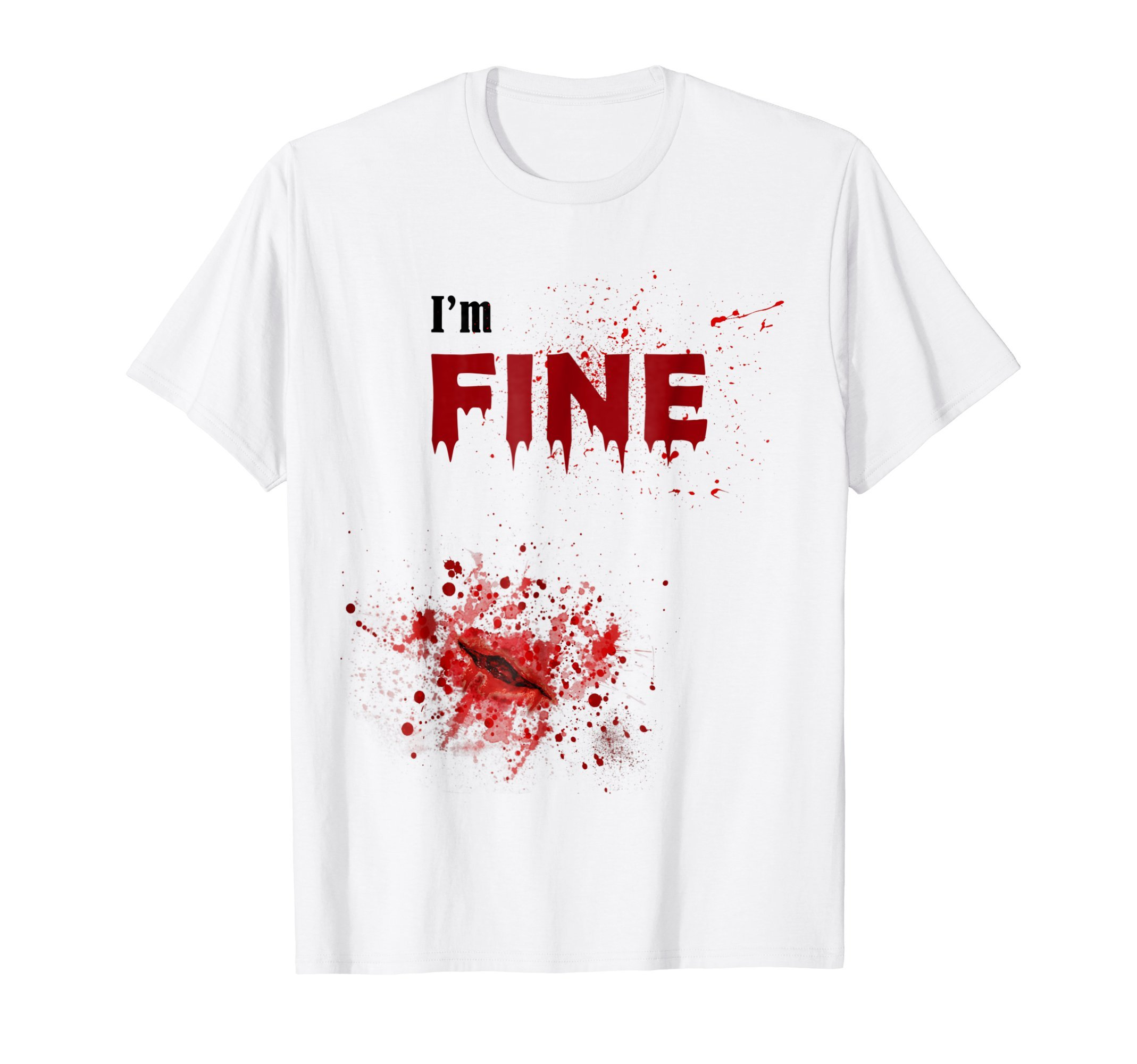 Bloody I am Fine T-shirt with Blood Wound Halloween Tee