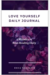 Love Yourself Daily Journal: 5 Minutes to Soul Healing Daily Kindle Edition