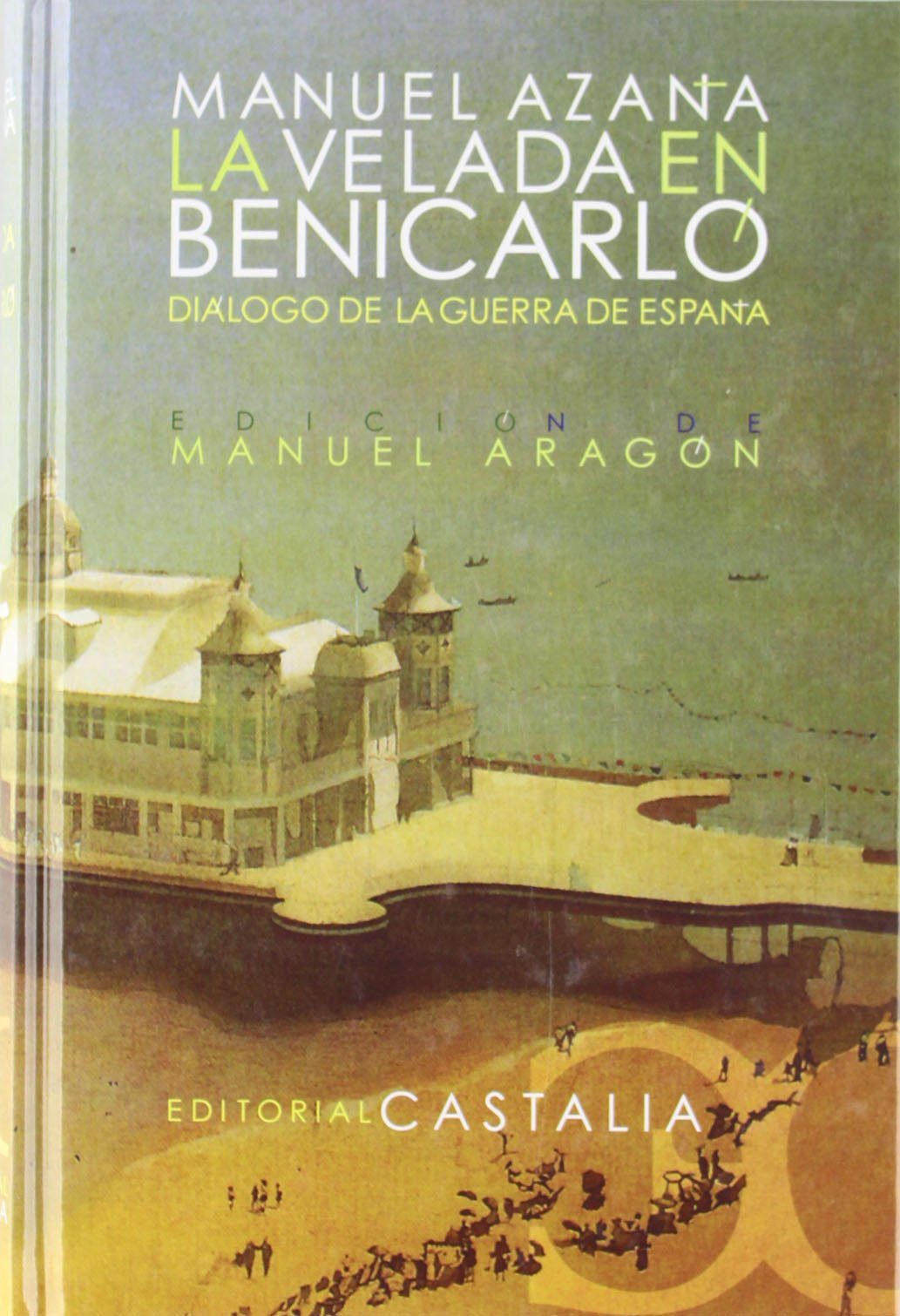 La velada en Benicarló. Diálogo de la guerra de España Selecciones Castalia: Amazon.es: Aragón, Manuel, Azaña, Manuel: Libros