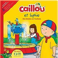 Caillou et Sophie: Une histoire sur l'autisme: Affiche validée par la Fédération québécoise de l'autisme. Une initiative de la Fondation Jasmin Roy Sophie Desmarais.