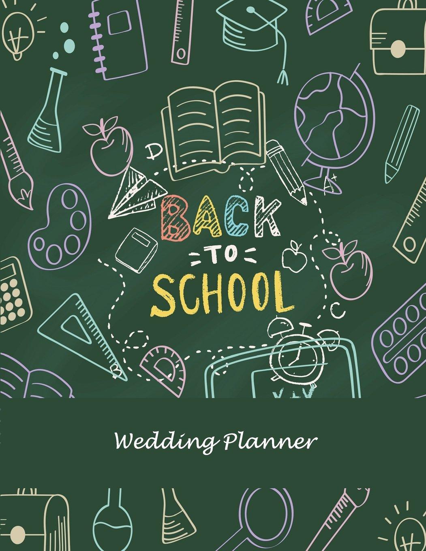 "Read Online Back To School: Wedding Planner: Wedding Log, Wedding Planning Notebook Large Print 8.5"" x 11"" Guest Book, Wedding Checklist, Perfect Wedding Gift ebook"