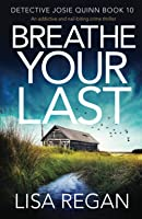 Breathe Your Last: An addictive and nail-biting crime thriller (Detective Josie Quinn)