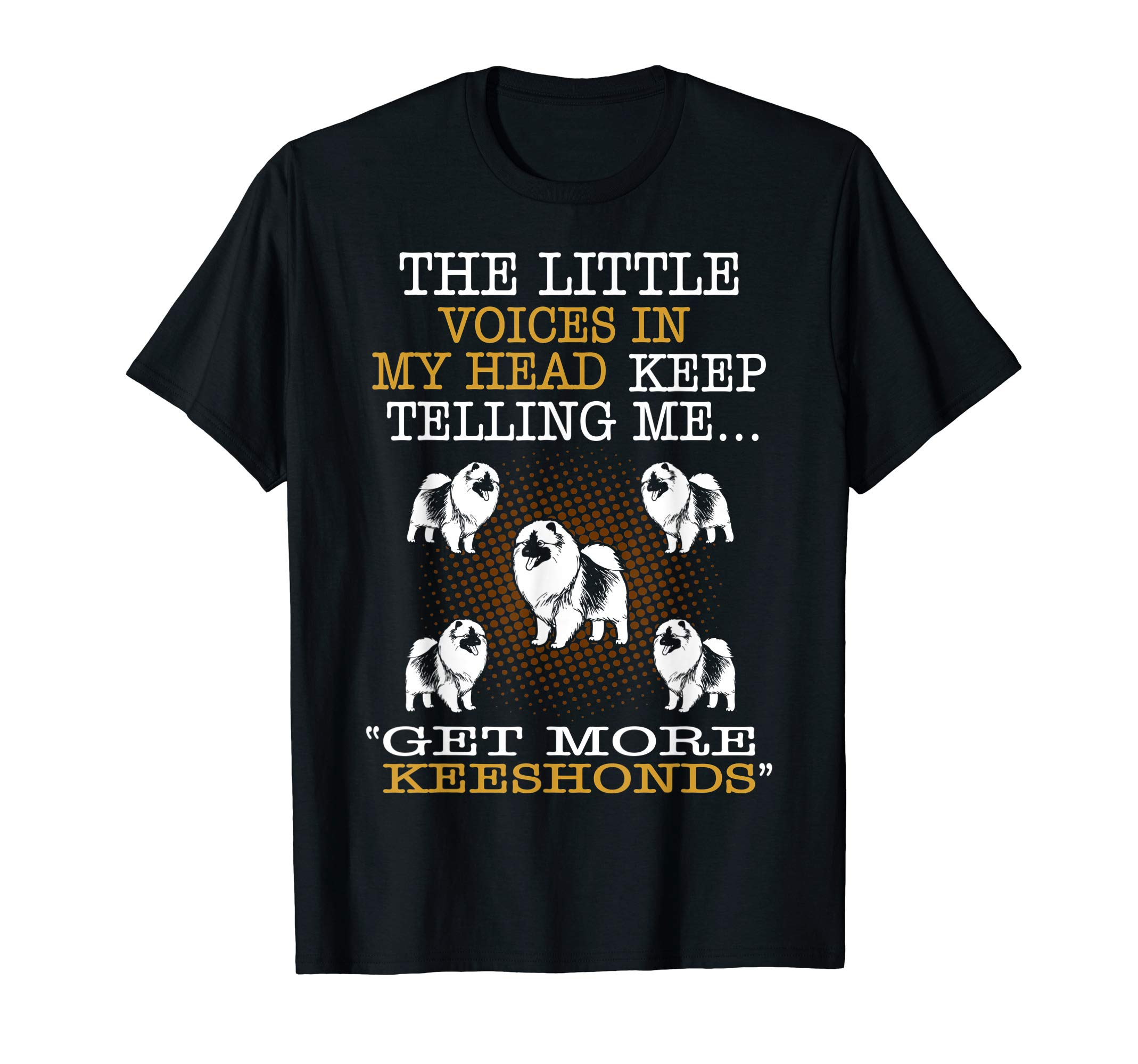 Voices In Head Telling Me Get More Keeshonds Tshirt 1