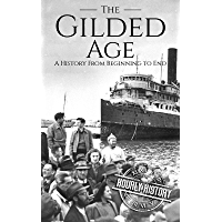 The Gilded Age: A History From Beginning to End (English Edition)
