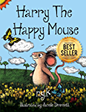 Harry The Happy Mouse: Teaching Children To Be Kind To Each Other.